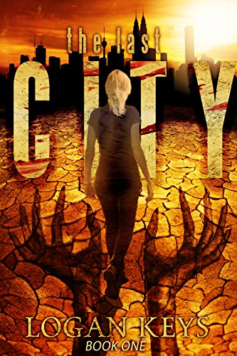 The Last City: Post Apocalyptic Survival Thriller (The Last City Series Book 1) by Logan Keys