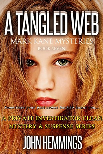 A TANGLED WEB – MARK KANE MYSTERIES – BOOK SEVEN: A Private Investigator CLEAN MYSTERY & SUSPENSE SERIES with more Twists and Turns than a Roller Coaster by John Hemmings
