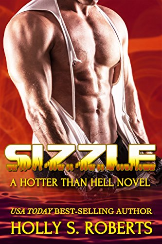 Sizzle (A Hotter Than Hell Novel) by Holly S. Roberts
