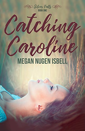 Catching Caroline (Silver Falls Book 1) by Megan Nugen Isbell