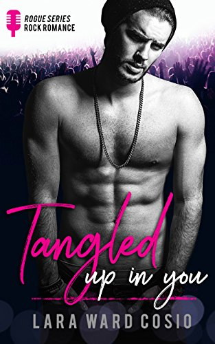 Tangled Up In You (Rogue Series Book 1) by Lara Ward Cosio