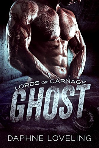 GHOST: Lords of Carnage MC Book 1 by Daphne Loveling