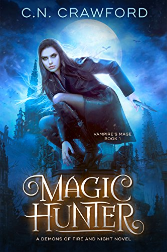 Magic Hunter: A Demons of Fire and Night Novel (The Vampire's Mage Series Book 1) by C.N. Crawford