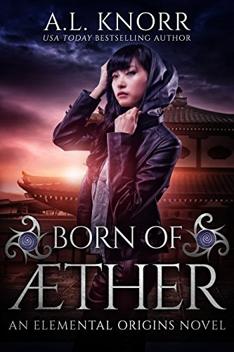 Born of Aether: An Elemental Origins Novel (Elemental Origins Series Book 4) by A.L. Knorr