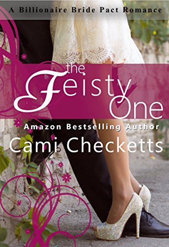 The Feisty One (A Billionaire Bride Pact Romance) by Cami Checketts and Jeanette Lewis