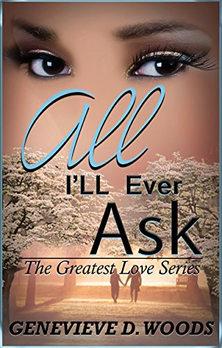 All I'll Ever Ask (The Greatest Love Book 1) by Genevieve Woods and Melissa S. Harrison