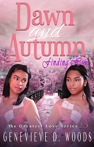 Dawn and Autumn: Finding Him (The Greatest Love Series Book 3) by Genevieve Woods and Melissa Harrison