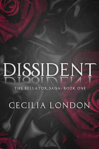 Dissident (The Bellator Saga Book 1) by Cecilia London and Sofie Hartley