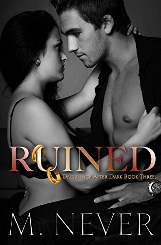 Ruined: Dark Romance (A Decadence After Dark Epilogue) (Book 3) by M. Never