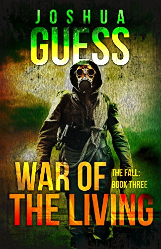 War of the Living (The Fall Book 3) by Joshua Guess