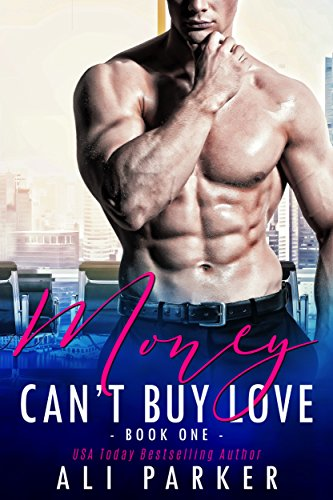Money Can't Buy Love 1: (A Sexy Billionaire Bad Boy Novel) by Ali Parker and Mary Wolney