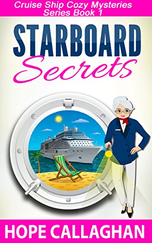 Starboard Secrets: A Cruise Ship Cozy Mystery (Cruise Ship Christian Cozy Mysteries Series Book 1) by Hope Callaghan