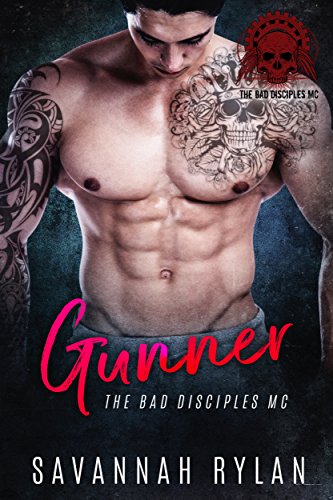 Gunner (The Bad Disciples MC Book 1) by Savannah Rylan