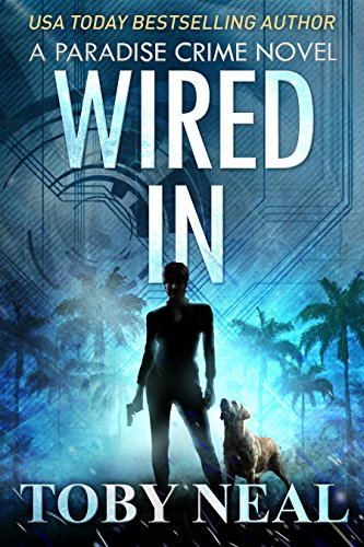 Wired In (Paradise Crime Book 1) by Toby Neal
