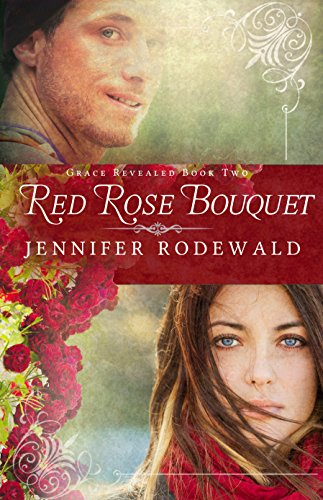 Red Rose Bouquet: A Contemporary Christian Novel (Grace Revealed Book 2) by Jennifer Rodewald