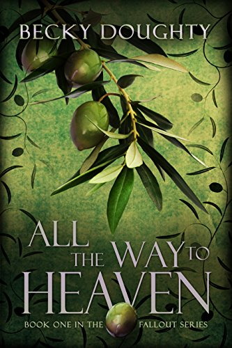 All the Way to Heaven (The Fallout Series Book 1) by Becky Doughty