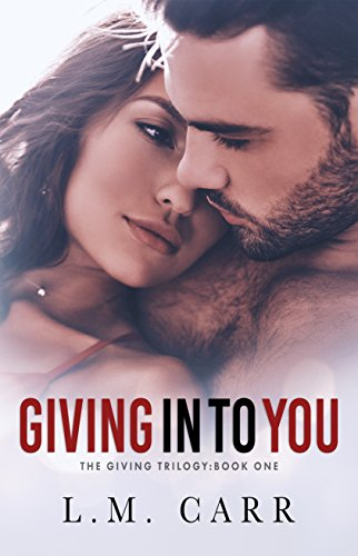 Giving In to You (The Giving Trilogy Book 1) by L.M. Carr and Missy Borucki