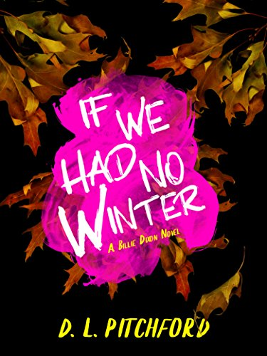 If We Had No Winter: A College Coming-of-Age Story (Billie Dixon Book 1) by D. L. Pitchford