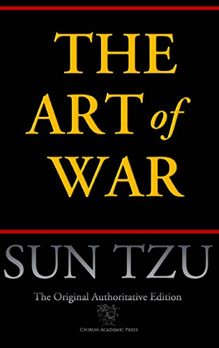 The Art of War (Chiron Academic Press – The Original Authoritative Edition) by Sun Tzu