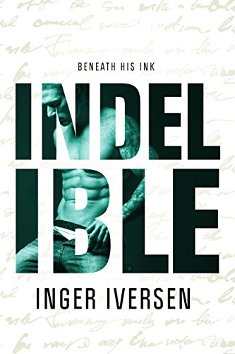 Indelible: Beneath His Ink (A Future Worth Fighting For Book 3) by Inger Iversen