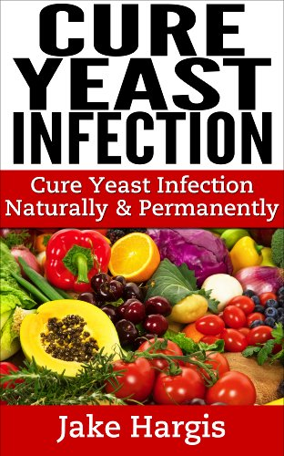 Cure Yeast Infection Naturally & Permanently: How to become Candida Free, plus Candida Cure Options and our Candida Diet by Jake Hargis