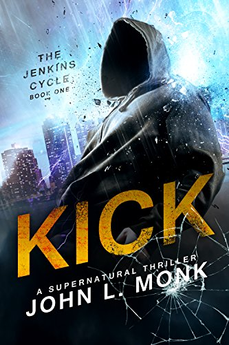 Kick (The Jenkins Cycle Book 1) by John L. Monk