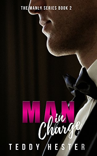 Man in Charge: A Steamy Contemporary Opposites-Attract Romantic Comedy (The Manly Series Book 2) by Teddy Hester