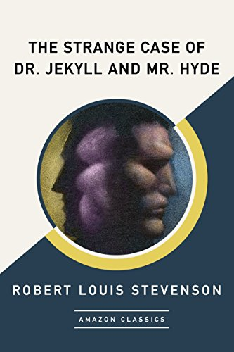 The Strange Case of Dr. Jekyll and Mr. Hyde (AmazonClassics Edition) by Robert Louis Stevenson