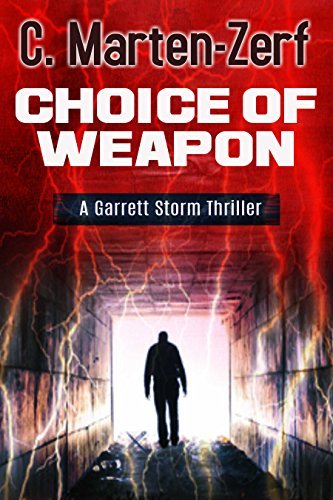 Choice of Weapon – An Action Adventure Thriller: A Garrett Storm Thriller (Garrett & Petrus Action Packed Thrillers Book 1) by Marten-Zerf, C