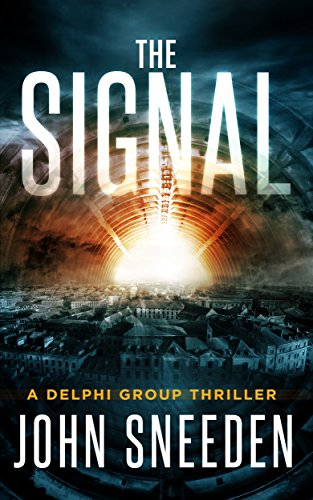 The Signal (A Delphi Group Thriller Book 1) by John Sneeden