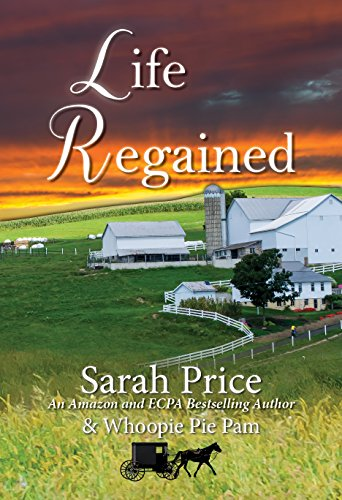 Life Regained (An Amish Friendship Series Book 1) by Sarah Price and Whoopie Pie Pam Jarrell