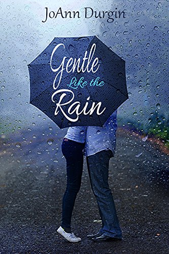 Gentle Like the Rain: A Heart's Design Novel by JoAnn Durgin