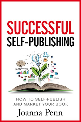 Successful Self-Publishing: How to self-publish and market your book in ebook and print (Books for Writers 1) by Joanna Penn