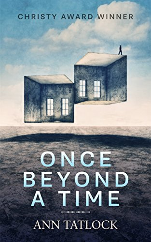 "Once Beyond a Time – A troubled family, missing child, and a ""house beyond time."" by Ann Tatlock"