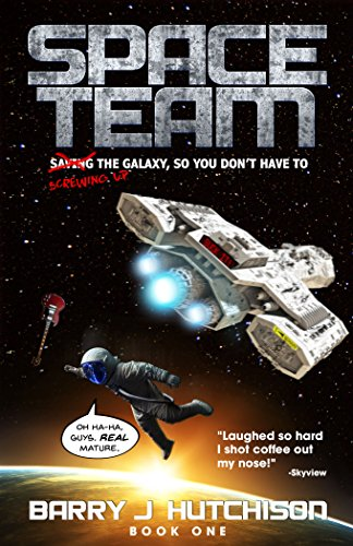 Space Team: A Comedic Sci-Fi Adventure by Barry J. Hutchison