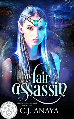 My Fair Assassin (Paranormal Misfits Book 1) by C.J. Anaya