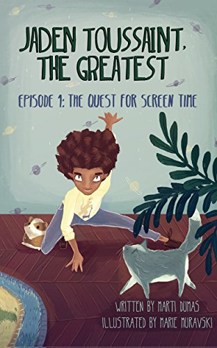 Jaden Toussaint, the Greatest Episode 1: The Quest for Screen Time by Marti Dumas and Marie Muravski
