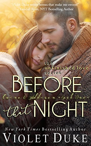 Before That Night: Caine & Addison Duet, Book One of Two (Unfinished Love series, 1) by Violet Duke
