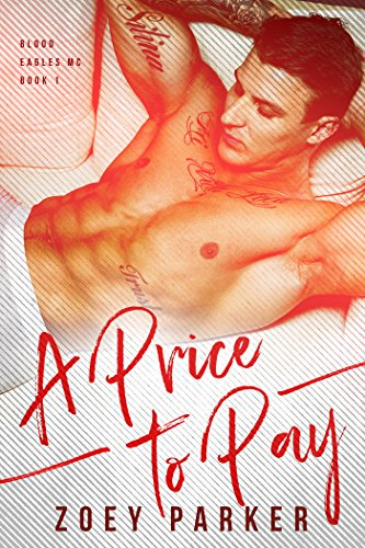 A PRICE TO PAY (Blood Eagles MC Book 1) by Zoey Parker
