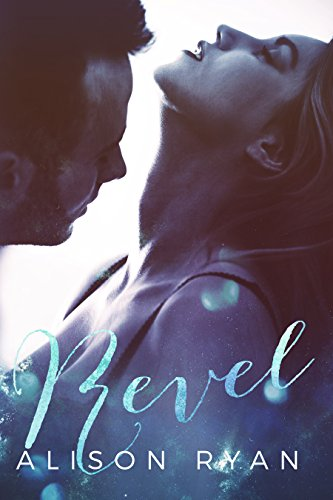 REVEL (Love Me Again Book 1) by Alison Ryan