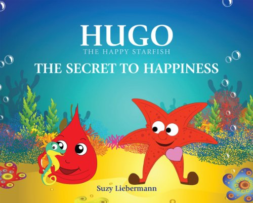 The Secret to Happiness (Hugo the Happy Starfish Book 1) by Suzy Liebermann