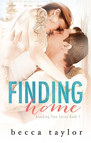Finding Home (Breaking Free Series Book 1) by Becca Taylor and Kelli Maass