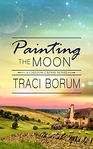 Painting the Moon (Chilton Crosse Book 1) by Traci Borum