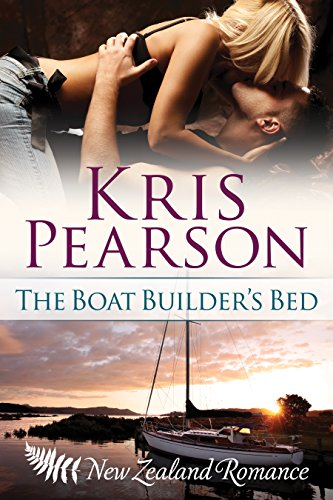 The Boat Builder's Bed: Sexy New Zealand romance (The Wellington Series Book 1) by Kris Pearson