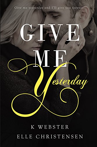 Give Me Yesterday by Elle Christensen and K. Webster