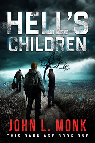 Hell's Children: A Post-Apocalyptic Survival Thriller (This Dark Age Book 1) by John L. Monk