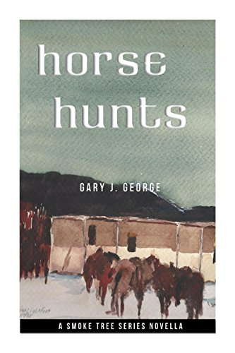 Horse Hunts: A Desert Manhunt (Smoke Tree Mystery Series Book 2) by Gary J. George