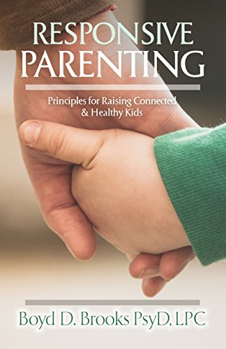 Responsive Parenting: Principles for Raising Connected and Healthy Kids by Boyd Brooks