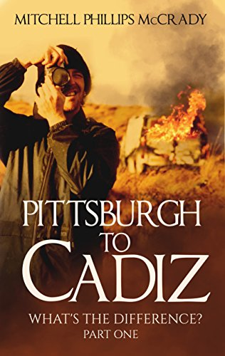 Pittsburgh to Cadiz – What's the Difference? (Part One Book 1) by Mitchell Phillips McCrady
