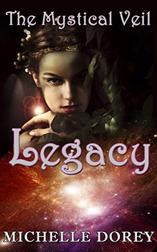 Legacy (New Adult Paranormal Suspense) (The Mystical Veil Book 1) by Michelle Dorey